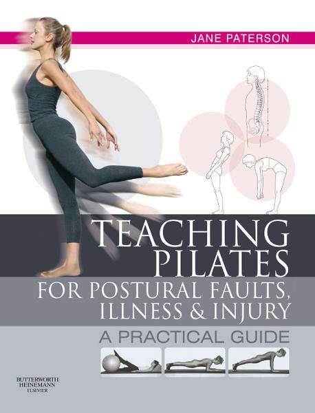 Teaching Pilates for Postural Faults, Illness and Injury By: Jane Paterson