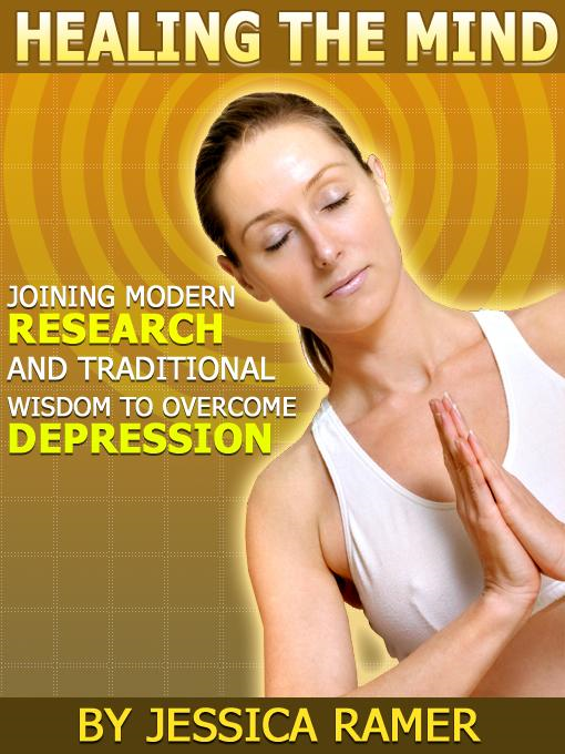 Healing the Mind: Joining Modern Research and Ancient Wisdom to Overcome Depression