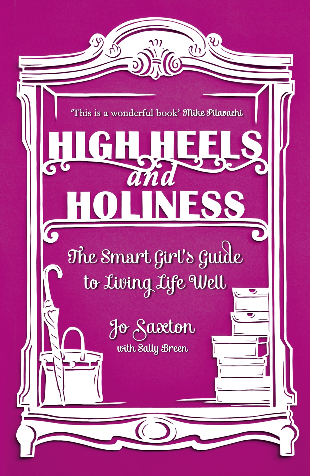 High Heels and Holiness By: Jo Saxton,Sally Breen