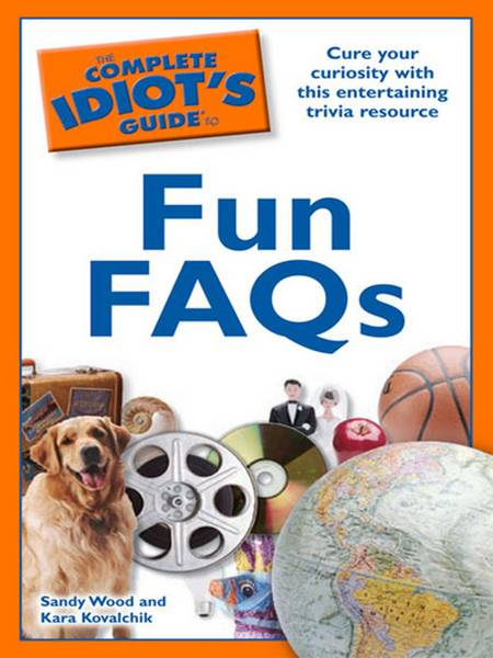 The Complete Idiot's Guide to Fun FAQs By: Kara Kovalchik,Sandy Wood