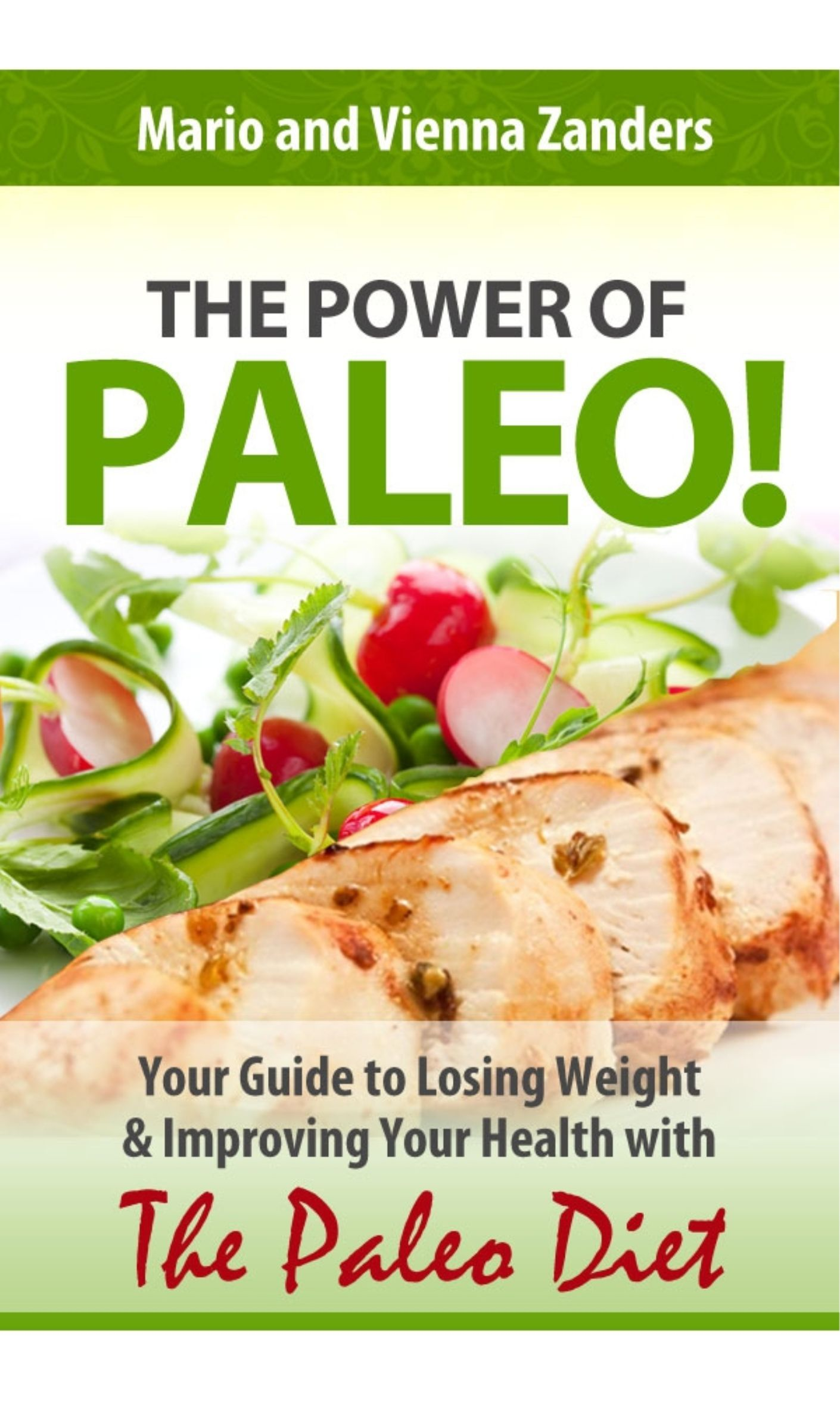 The Power of Paleo: Your Guide to Losing Weight with the Paleo Diet (PLUS Paleo Diet Recipes for Breakfast, Lunch & Dinner!) By: Mario Zanders