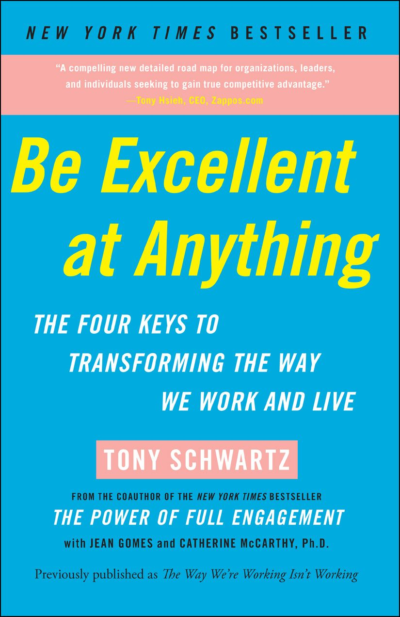 Be Excellent at Anything By: Catherine McCarthy Ph.D.,Jean Gomes,Tony Schwartz