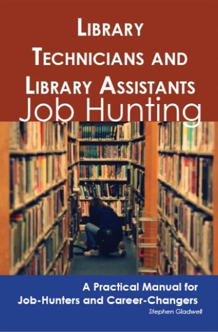Stephen Gladwell - Library Technicians and Library Assistants: Job Hunting - A Practical Manual for Job-Hunters and Career Changers