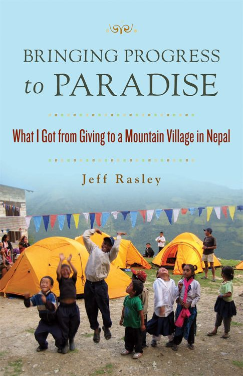Bringing Progress to Paradise: What I Got From Giving to a Village in Nepal By: Jeff Rasley