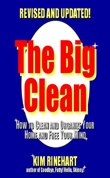 The Big Clean: How to Clean and Organize Your Home and Free Your Mind (Revised and Updated) By: Kim Rinehart