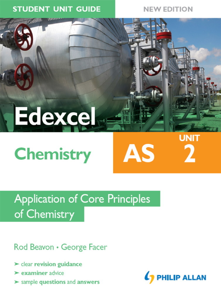 Edexcel AS Chemistry Student Unit Guide New Edition: Unit 2 Application of Core Principles of Chemistry By: George Facer,Rod Beavon