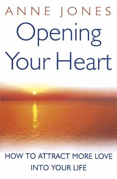 Opening Your Heart By: Anne Jones