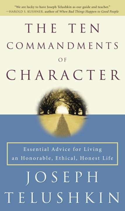 The Ten Commandments of Character By: Rabbi Joseph Telushkin