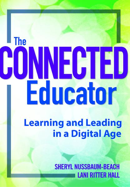 The Connected Educator: Learning and Leading in a Digital Age