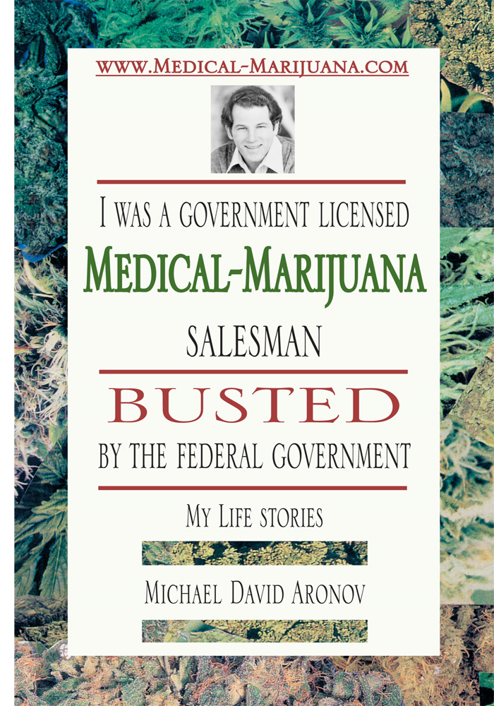 I was a government licensed Medical-Marijuana salesman busted by the federal government - My Life stories