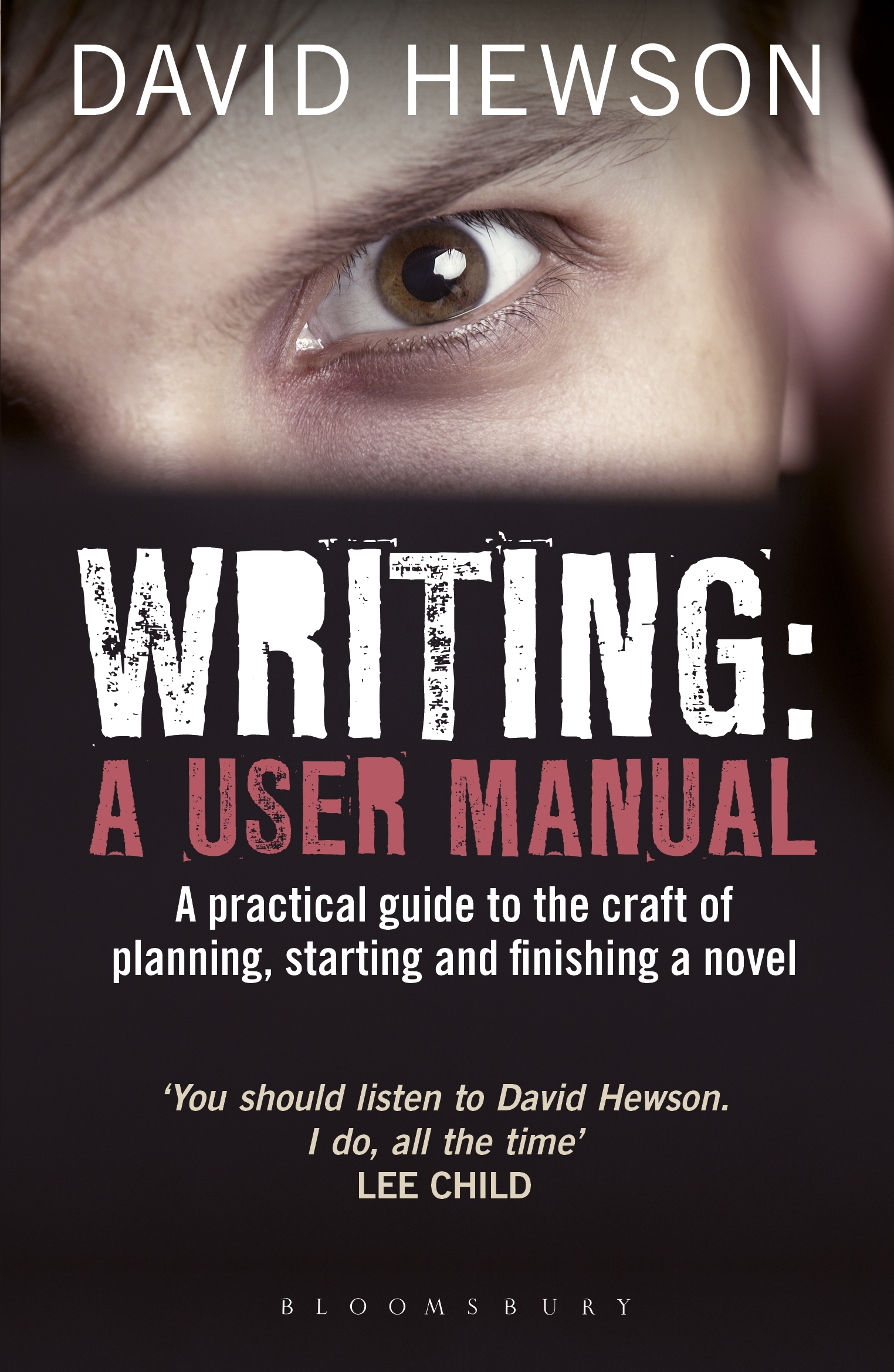 Writing: A User Manual A practical guide to planning, starting and finishing a novel