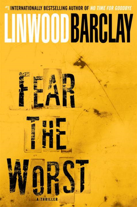 Fear the Worst By: Linwood Barclay