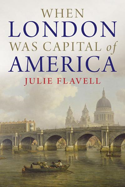 When London Was Capital of America By: Julie Flavell