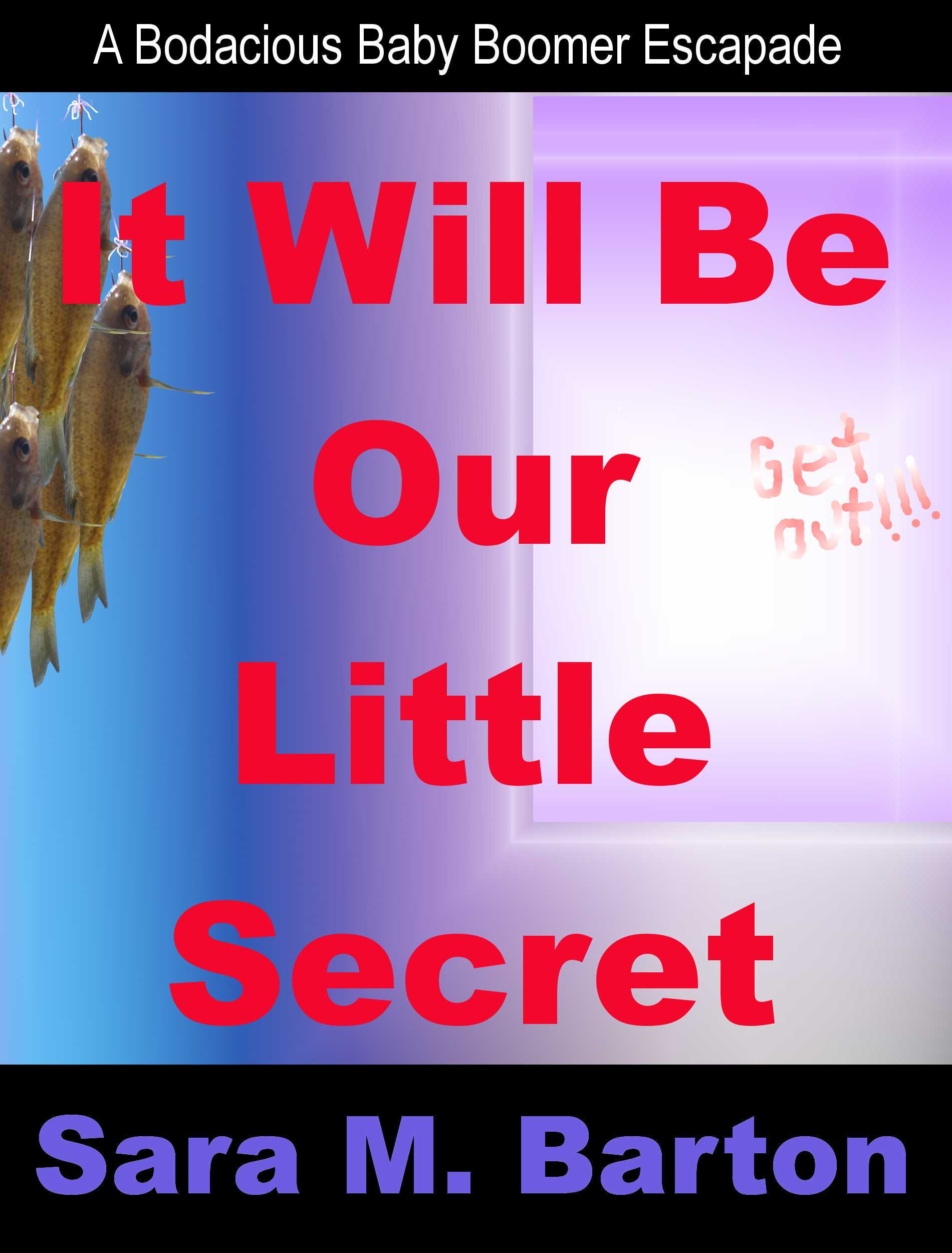 It Will Be Our Little Secret By: Sara Barton