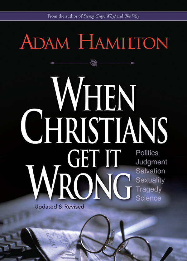 When Christians Get It Wrong (Revised) By: Adam Hamilton
