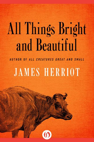 All Things Bright and Beautiful By: James Herriot