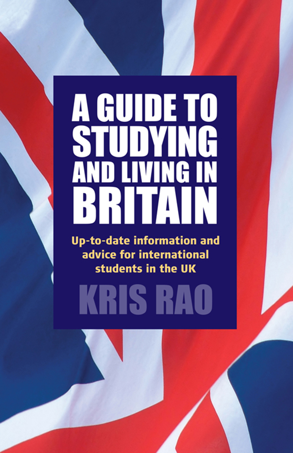 A Guide to Studying and Living in Britain Up-to-date Information and Advice for International Students in the UK