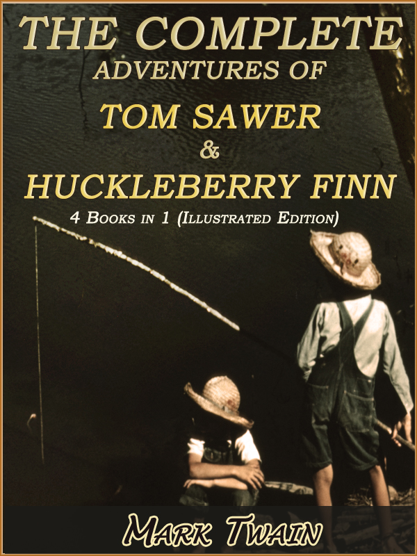 The Complete Adventures of Tom Sawyer and Huckleberry Finn: 4 Books  (Illustrated and Free Audiobook Link)