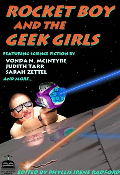 Rocket Boy And The Geek Girls By: Editors Phyllis Irene Radford and Maya Kaathryn Bohnhoff