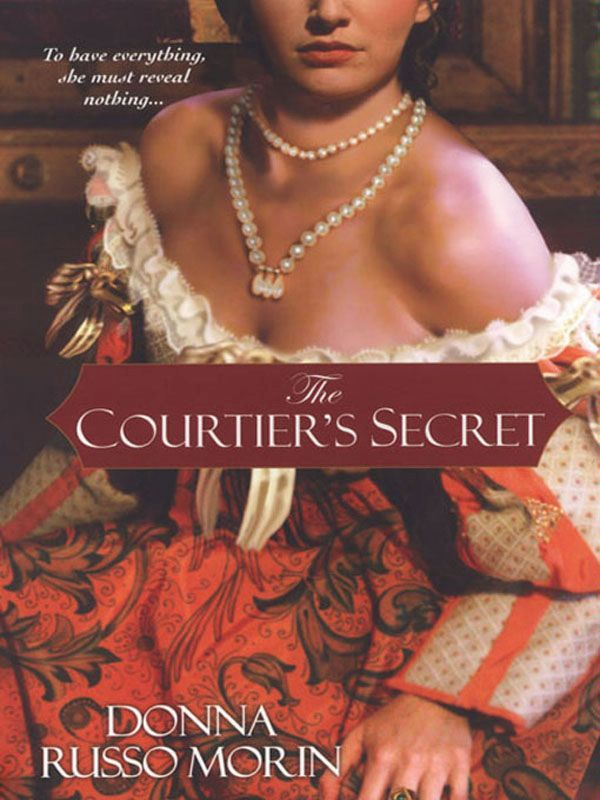 The Courtier's Secret By: Donna Russo Morin