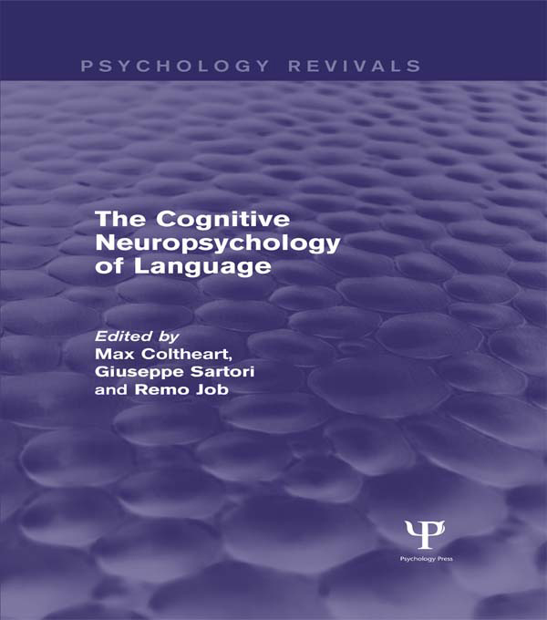 The Cognitive Neuropsychology of Language (Psychology Revivals)