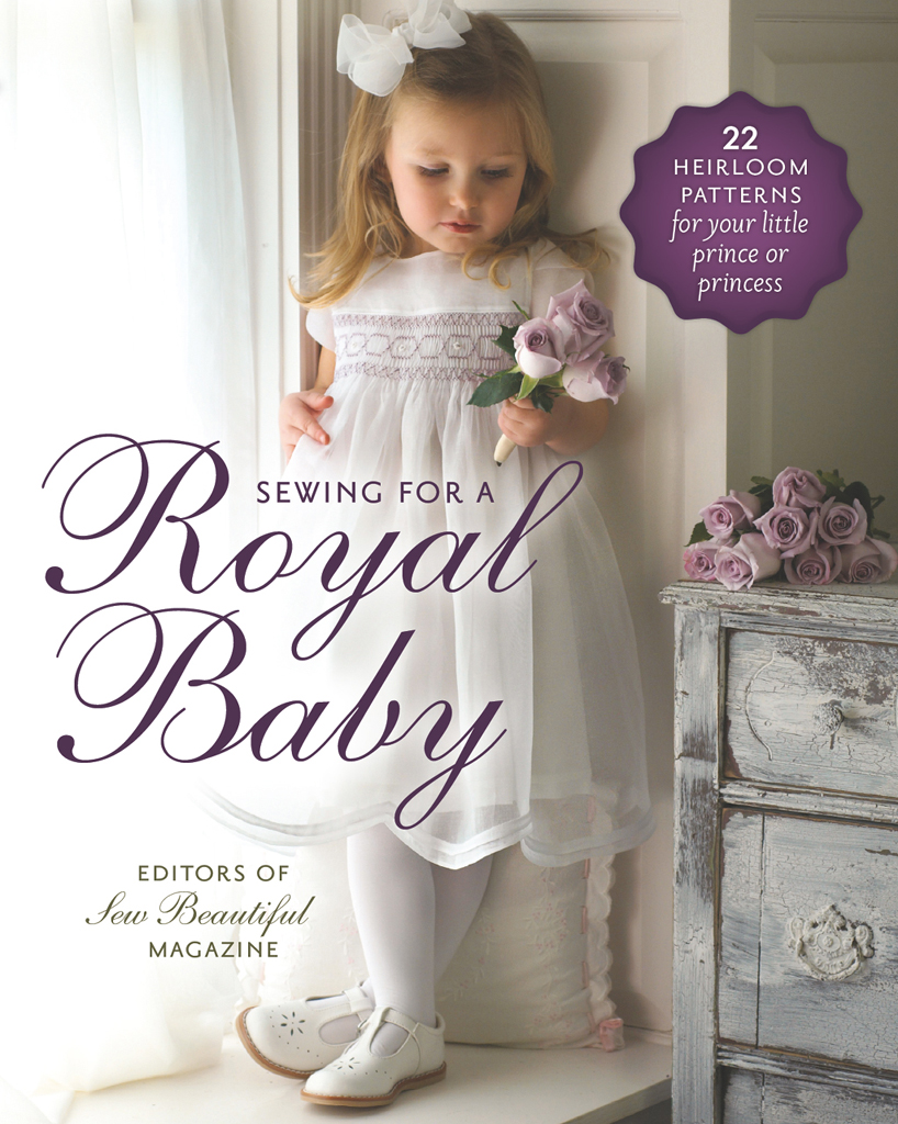 Sewing for a Royal Baby 22 Heirloom Patterns for Your Little Prince or Princess