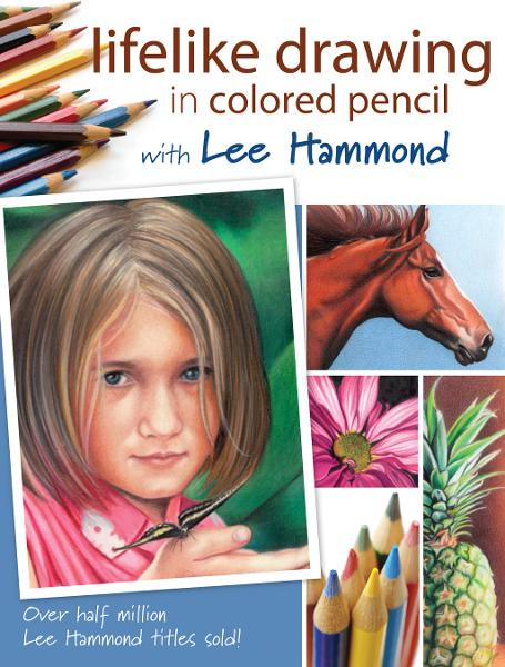 Lifelike Drawing In Colored Pencil With Lee Hammond By: Lee Hammond