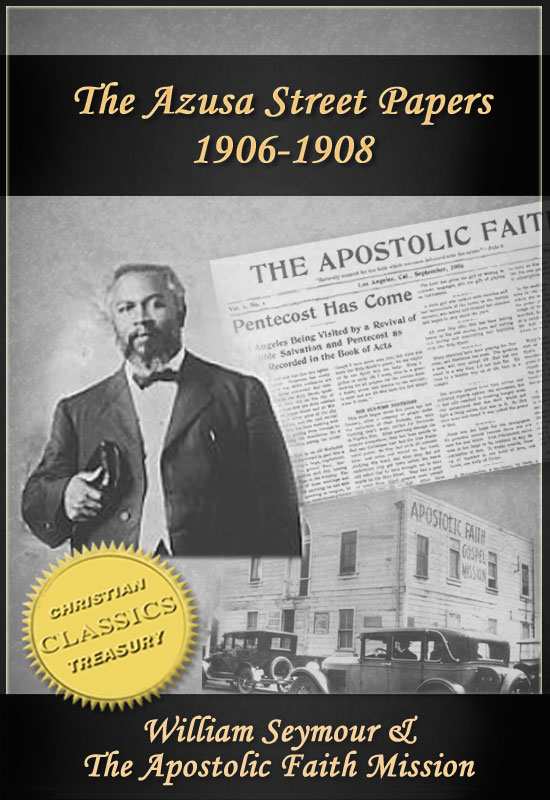 Azusa Street Papers - Apostolic Faith (1906-1908) By: William Seymour