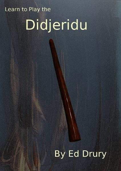 Learn to Play the Didjeridu By: Ed Drury