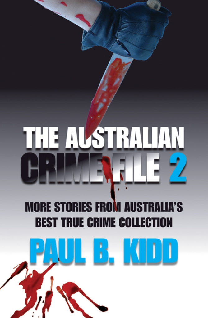 The Australian Crime File 2: More Stories from Australia's Best True Crime Collection By: Paul B.  Kidd