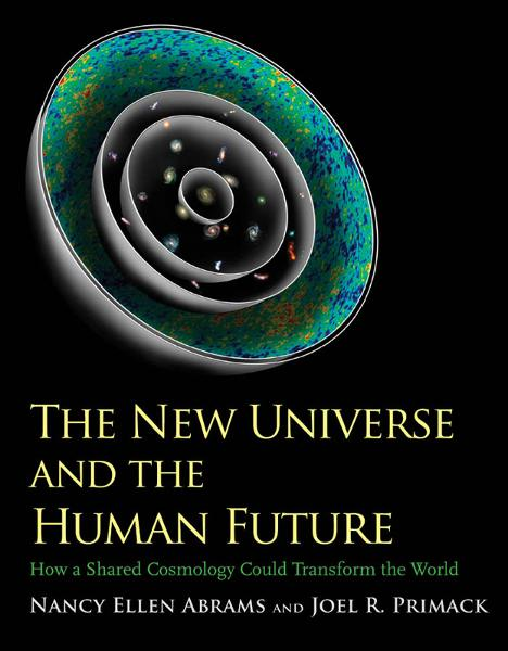 The New Universe and the Human Future: How a Shared Cosmology Could Transform the World