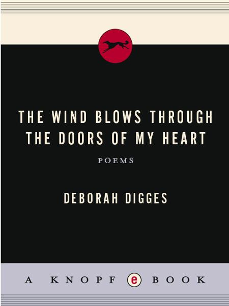 The Wind Blows Through the Doors of My Heart By: Deborah Digges