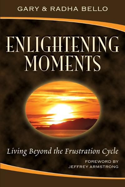 Enlightening Moments: Living Beyond the Frustration Cycle
