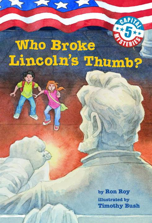 Capital Mysteries #5: Who Broke Lincoln's Thumb? By: Ron Roy,Timothy Bush