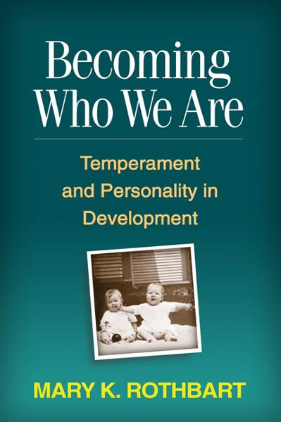 Becoming Who We Are By: Mary K. Rothbart, PhD