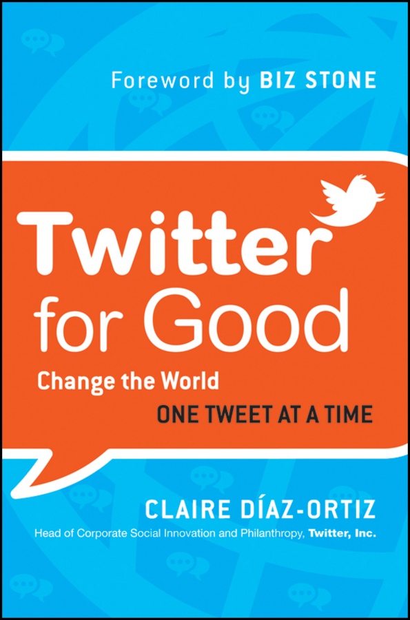 Twitter for Good By: Claire Diaz-Ortiz