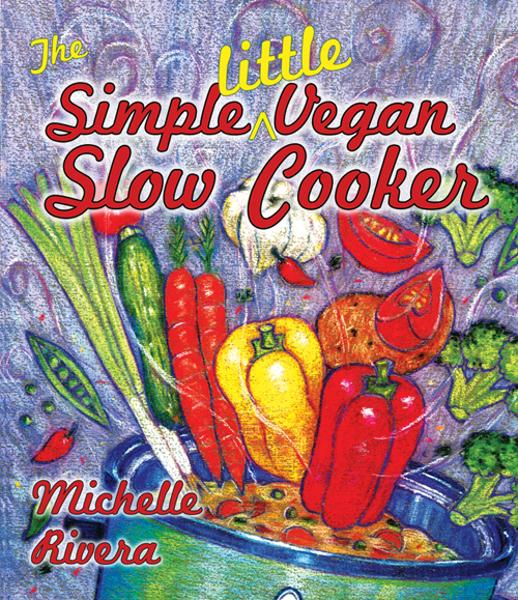 The Simple Little Vegan Slow Cooker By: Michelle Rivera