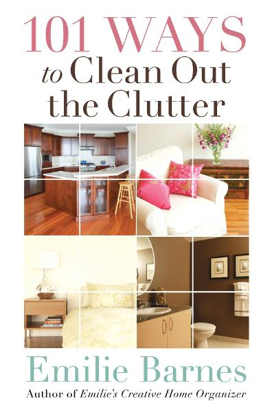 101 Ways to Clean Out the Clutter By: Emilie Barnes