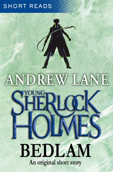 Young Sherlock Holmes: Bedlam (Short Reads) By: Andrew Lane