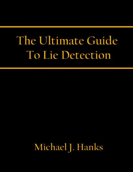 The Ultimate Guide To Lie Detection
