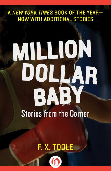 Million Dollar Baby: Stories from the Corner By: F. X. Toole