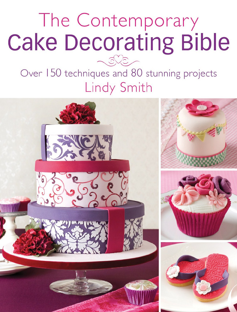 The Contemporary Cake Decorating Bible Over 150 techniques and 80 stunning projects