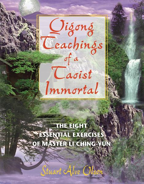 Qigong Teachings of a Taoist Immortal: The Eight Essential Exercises of Master Li Ching-yun By: Stuart Alve Olson