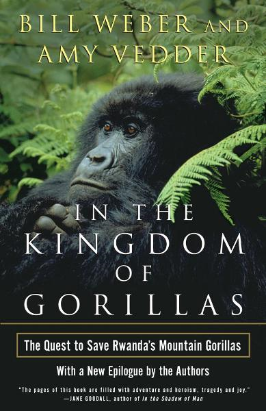 In the Kingdom of Gorillas By: Amy Vedder,Bill Weber