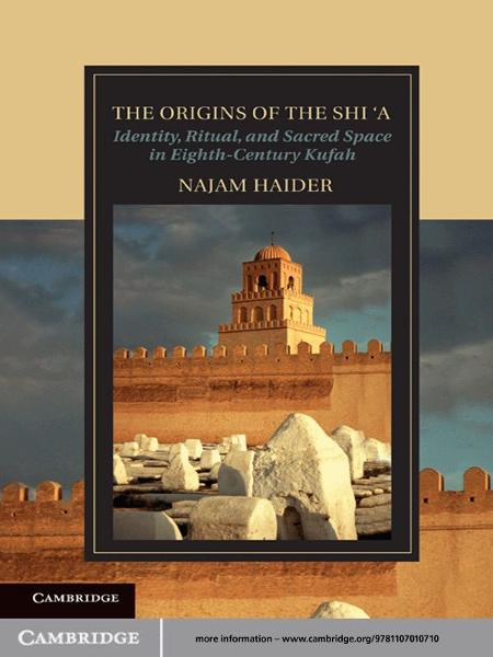 The Origins of the Sh?'a Identity,  Ritual,  and Sacred Space in Eighth-Century K?fa