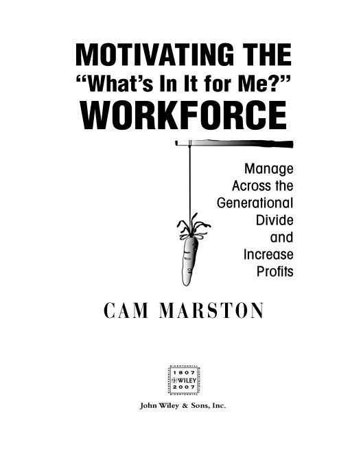 "Motivating the ""What's In It For Me"" Workforce By: Cam Marston"