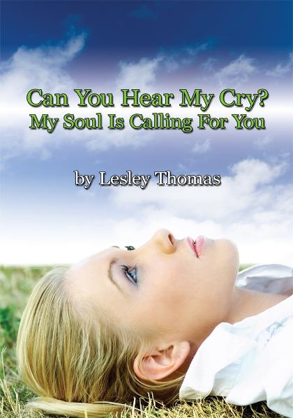 Can You Hear My Cry? My Soul Is Calling For You By: Lesley Thomas