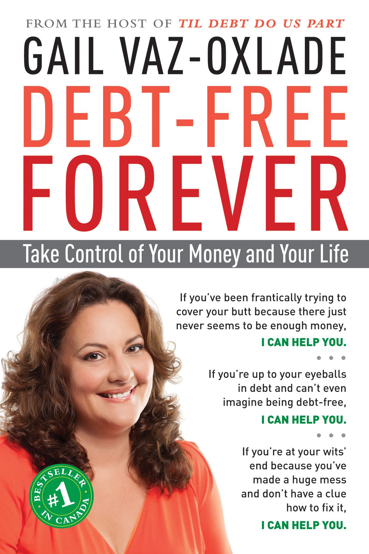 Debt-Free Forever: Take Control of Your Money and Your Life By: Gail Vaz-Oxlade