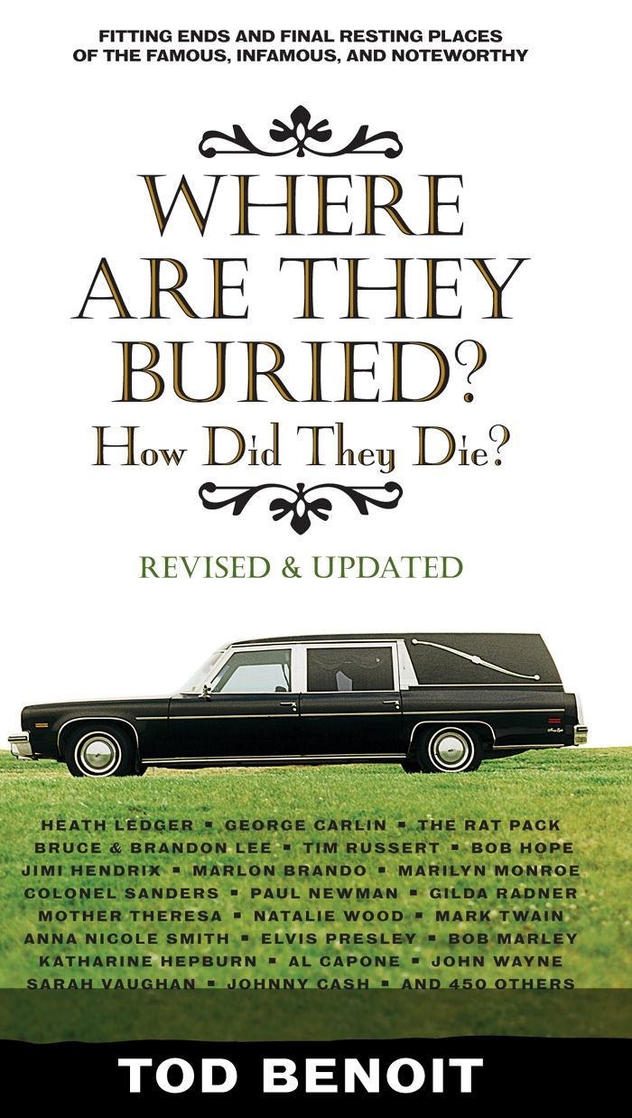 Where Are They Buried (Revised and Updated): How Did They Die? Fitting Ends and Final Resting Places of the Famous  Infamous  and Noteworthy