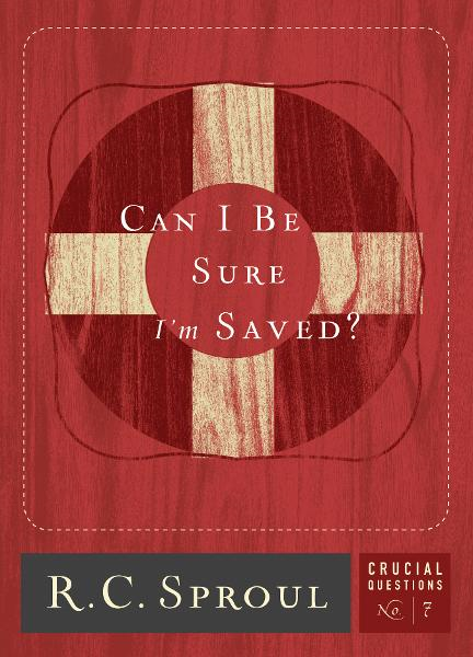 Can I be Sure I am Saved? By: R.C. Sproul